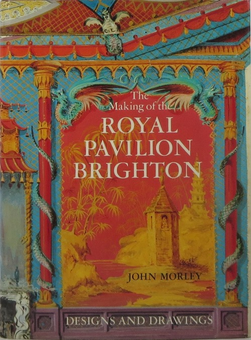 Image for The Making of the Royal Pavilion, Brighton: Designs and Drawings