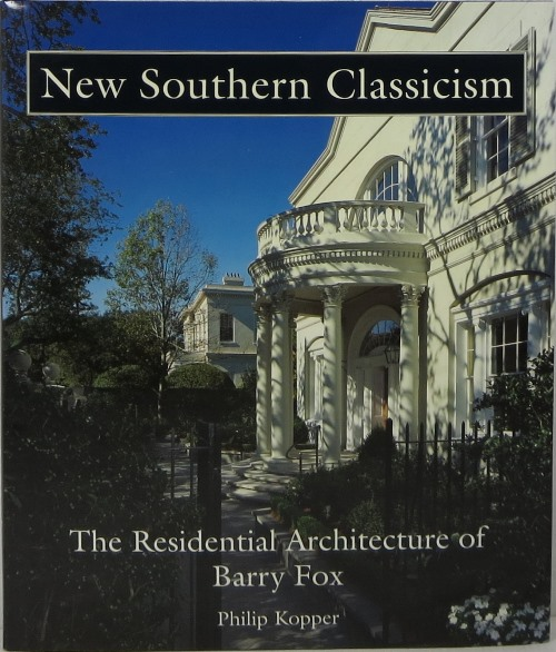 Image for New Southern Classicism: The Residential Architecture of Barry Fox