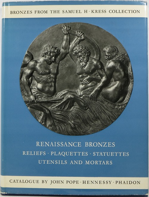 Image for Renaissance Bronzes from the Samuel H. Kress Collection: Reliefs, Plaquettes, Statuettes, Utensils and Mortars