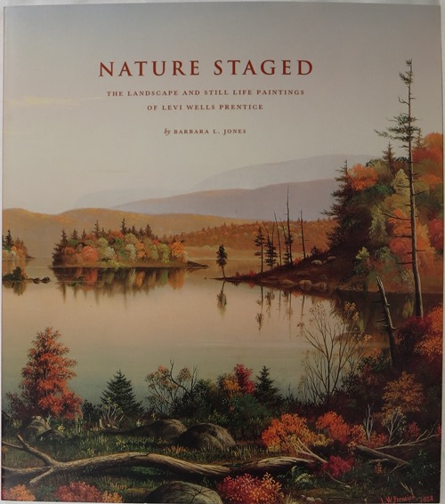 Image for Nature Staged: The Landscape and Still Life Paintings of Levi Wells Prentice