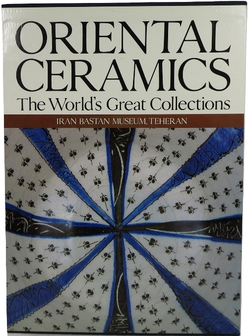 Image for Oriental Ceramics, The World's Great Collections: Vol. 4, Iran Bastan Museum, Tehran