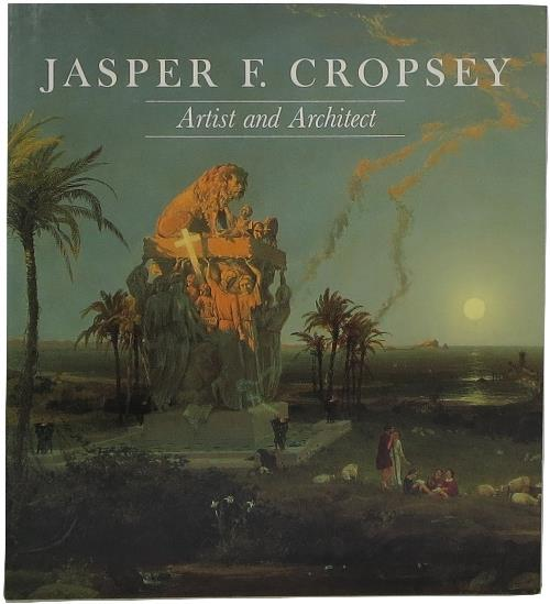 Image for Jasper F. Cropsey Artist and Architect: Paintings, Drawings, and Photographs from the Collections of the Newington-Cropsey Foundation and the New-York Historical Society