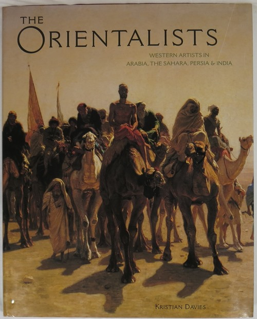 Image for The Orientalists: Western Artists in Arabia, The Sahara, Persia & India