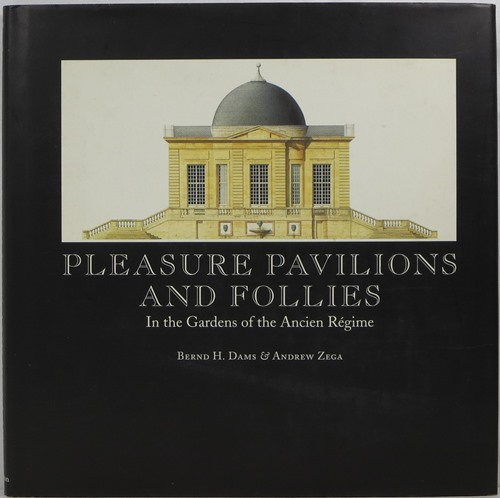 Image for Pleasure Pavilions and Follies In the Gardens of the Ancien Regime