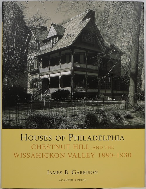 Image for Houses of Philadelphia, Chestnut Hill and the Wissahickon Valley 1880-1930