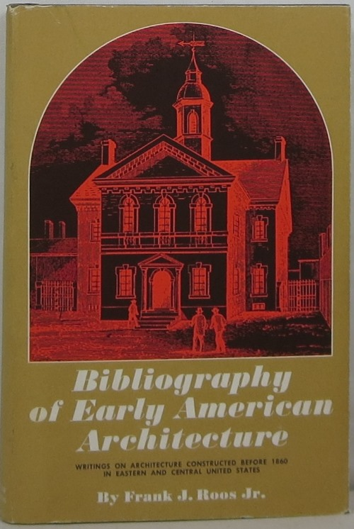 Image for Bibliography of Early American Architecture: Writings on Architecture Constructed Before 1860 in Eastern and Central United States