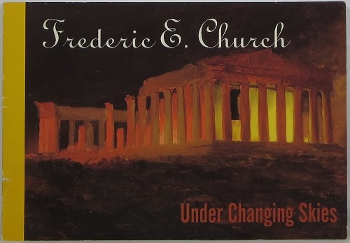 Image for Frederic E. Church: Under Changing Skies: Oil Sketches and Drawings from the Collection of the Cooper-Hewitt, National Museum of Design, Smithsonian Institution