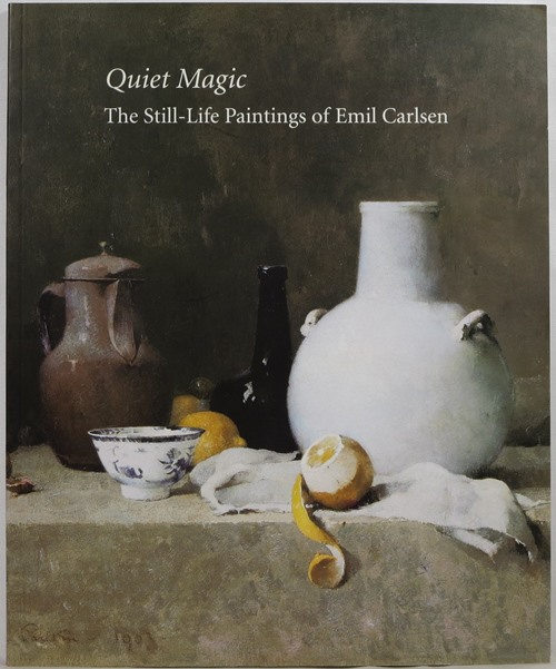 Image for Quiet Magic: The Still-Life Paintings of Emil Carlsen