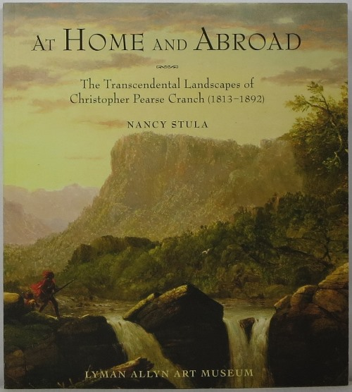 Image for At Home and Abroad: The Transcendental Landscapes of Christopher Pearse Cranch (1813-1892)