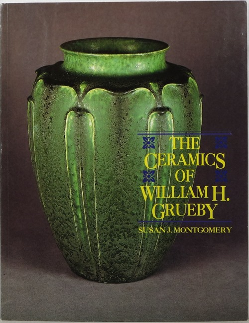 Image for The Ceramics of William H. Grueby: The Spirit of the New Idea in Artistic Handicraft