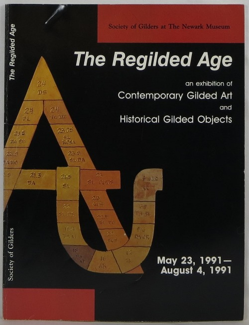 The Regilded Age: An Exhibition of Contemporary Gilded Art and Historical Gilded Objects