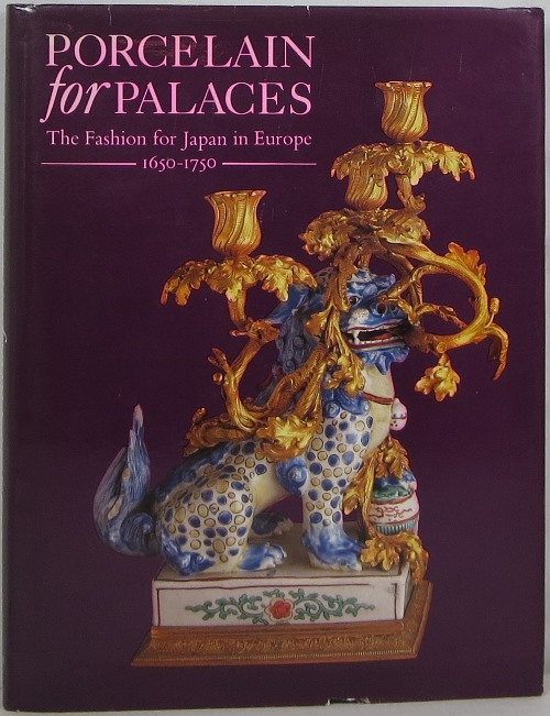 Image for Porcelain for Palaces: The Fashion for Japan in Europe