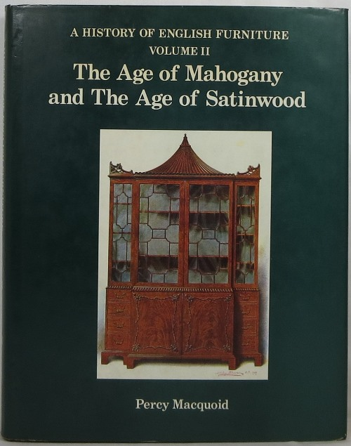 Image for A History of English Furniture, Volume II: The Age of Mahogany and The Age of Satinwood
