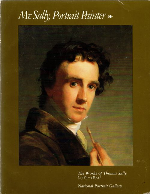 Image for Mr. Sully, Portrait Painter: The Works of Thomas Sully (1783-1872)