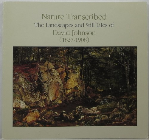Image for Nature Transcribed: The Landscapes and Still Lifes of David Johnson (1827-1908)