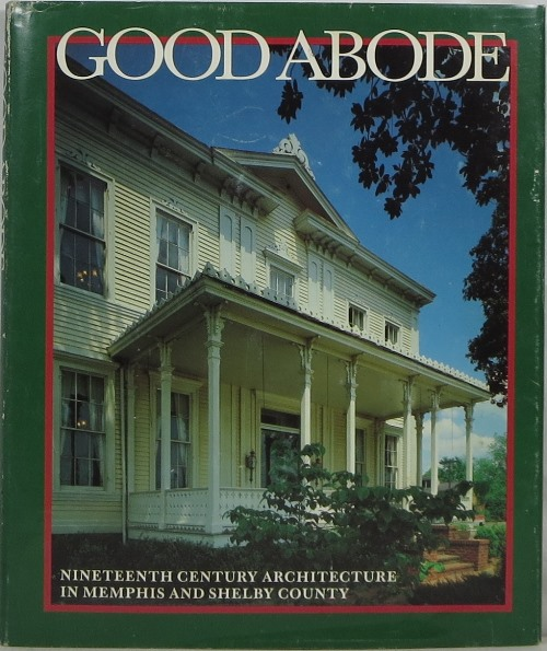 Image for Good Abode: Nineteenth Century Architecture in Memphis and Shelby County, Tennessee