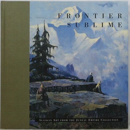 Image for Frontier Sublime: Alaskan Art From the Juneau Empire Collection