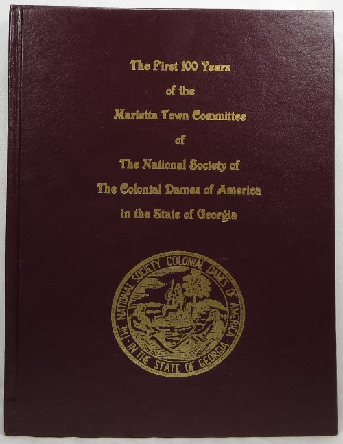 Image for The First 100 Years of the Marietta Town Committee of The National Society of The Colonial Dames of America in the State of Georgia