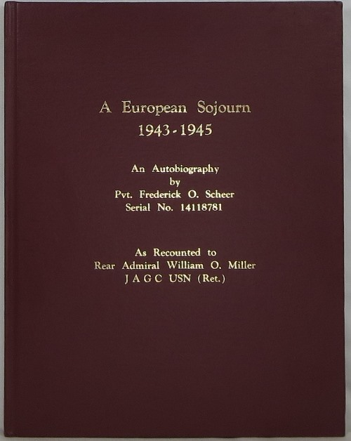 Image for A European Sojourn 1943-1945: An Autobiography by Pvt. Frederick O. Scheer, Serial No. 14118781, As Recounted to Rear Admiral William O. Miller J A G C USN (Ret.)
