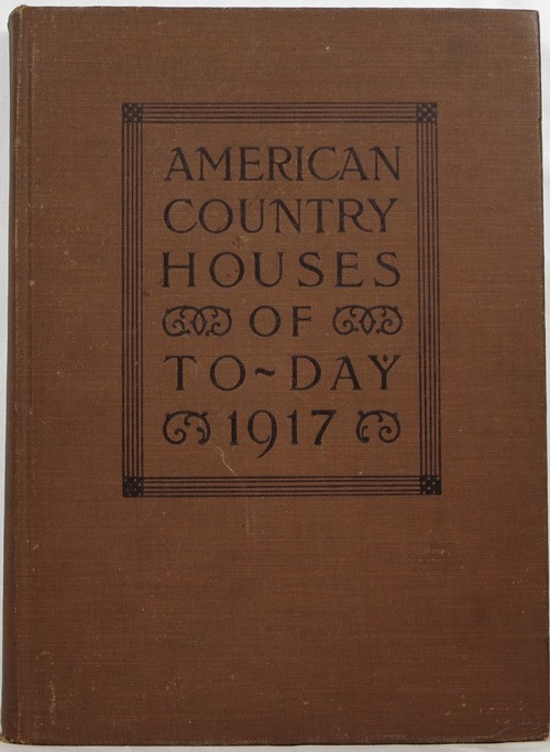 Image for American Country Houses of Today: Chiefly for Moderate Incomes, 1917