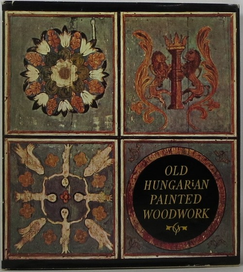 Image for Old Hungarian Painted Woodwork: 15th-19th Centuries