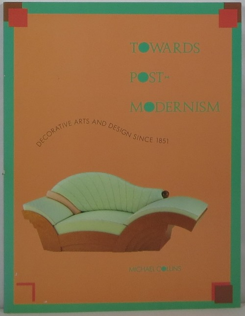 Image for Towards Post-Modernism: Decorative Arts and Design Since 1851