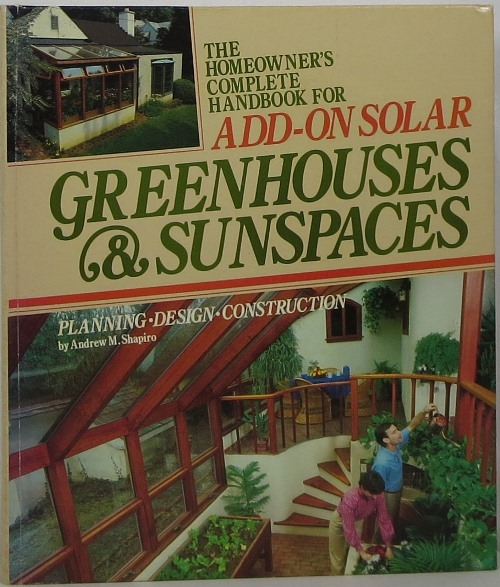 Image for The Homeowner's Complete Handbook for Add-on Solar Greenhouses & Sunspaces: Planning, Design, Construction