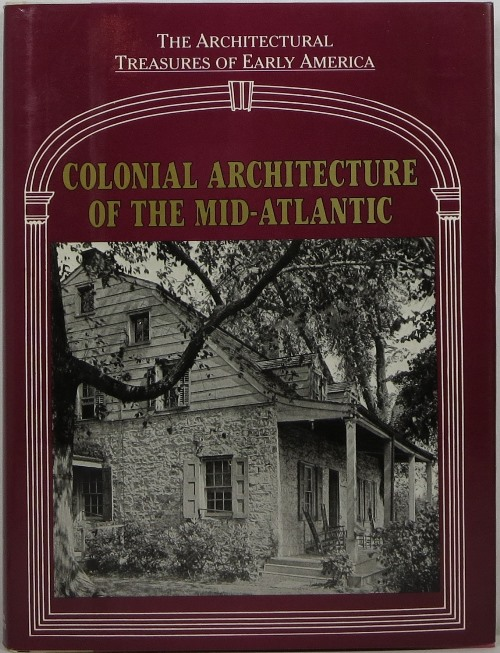 Image for Colonial Architecture of the Mid-Atlantic: The Architectural Treasures of Early America IV