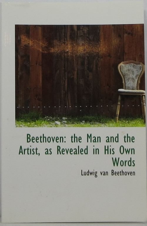 Image for Beethoven: The Man and the Artist, As Revealed in His Own Words