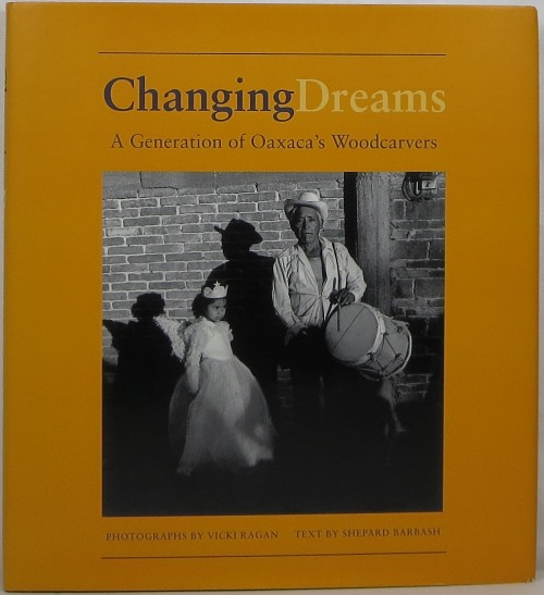 Image for Changing Dreams: A Generation of Oaxaca's Woodcarvers