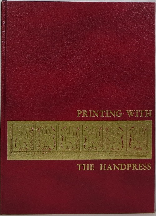 Image for Printing with the Handpress: Herewith a Definitive Manual by Lewis M. Allen to Encourage Fine Printing through Hand-Craftsmanship