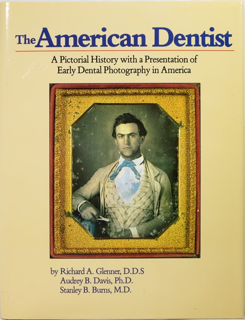 Image for The American Dentist: A Pictorial History with a Presentation of Early Dental Photography in America