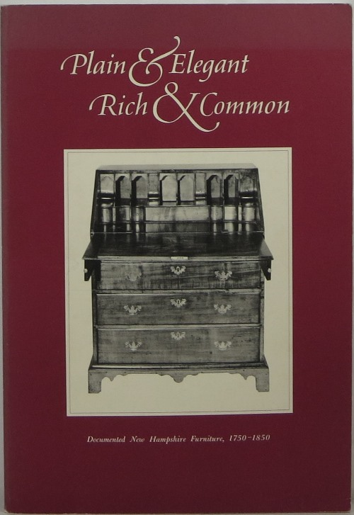 Image for Plain & Elegant Rich & Common: Documented New Hampshire Furniture, 1750-1850