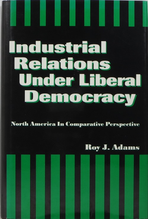 Image for Industrial Relations Under Liberal Democracy: North America in Comparative Perspective