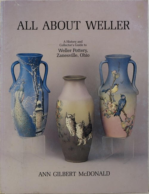 Image for All About Weller: A History and Collector's Guide to Weller Pottery, Zanesville, Ohio