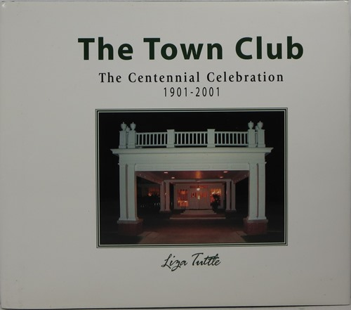Image for The Town Club: The Centennial Celebration 1901-2001