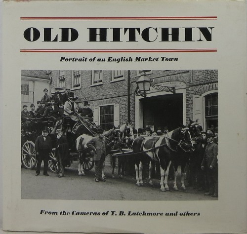 Image for Old Hitchin: Portrait of an English Market Town from the Cameras of T. B. Latchmore and Others