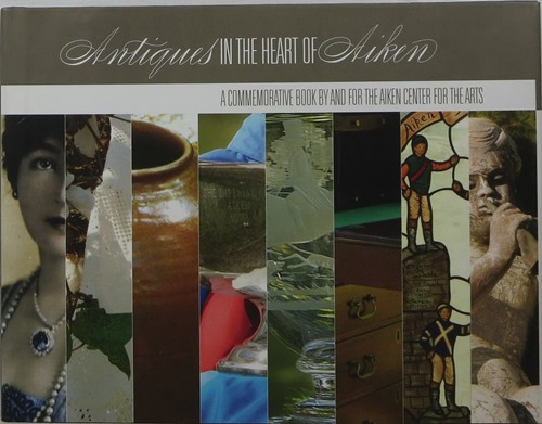 Image for Antiques in the Heart of Aiken: A Commemorative Book by and for the Aiken Center for the Arts