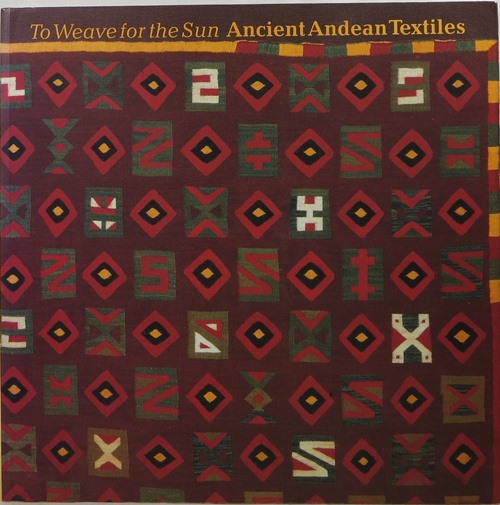 Image for To Weave for the Sun: Ancient Andean Textiles in the Museum of Fine Arts, Boston