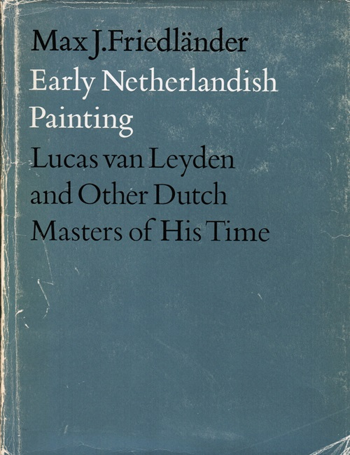 Image for Early Netherlandish Painting: Volume X - Lucas van Leyden and Other Dutch Masters of His Time