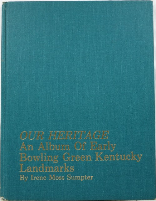 Image for Our Heritage: An Album of Early Bowling Green Kentucky Land Marks