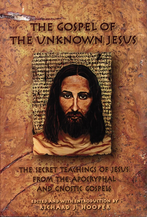 Image for The Gospel of the Unknown Jesus: The Secret Teachings of Jesus from the Apocryphal and Gnostic Gospels
