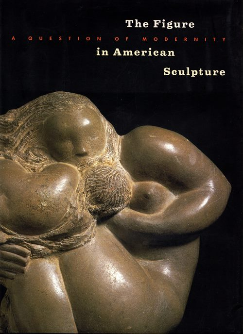 Image for The Figure in American Sculpture: A Question of Modernity