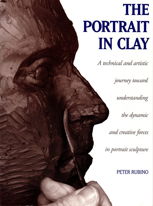 Image for The Portrait in Clay: A Technical and Artistic Journey Toward Understanding the Dynamic and Creative Forces in Portrait Sculpture