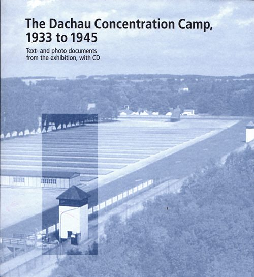 Image for The Dachau Concentration Camp, 1933 to 1945: Text and Photo Documents from the Exhibition, with CD