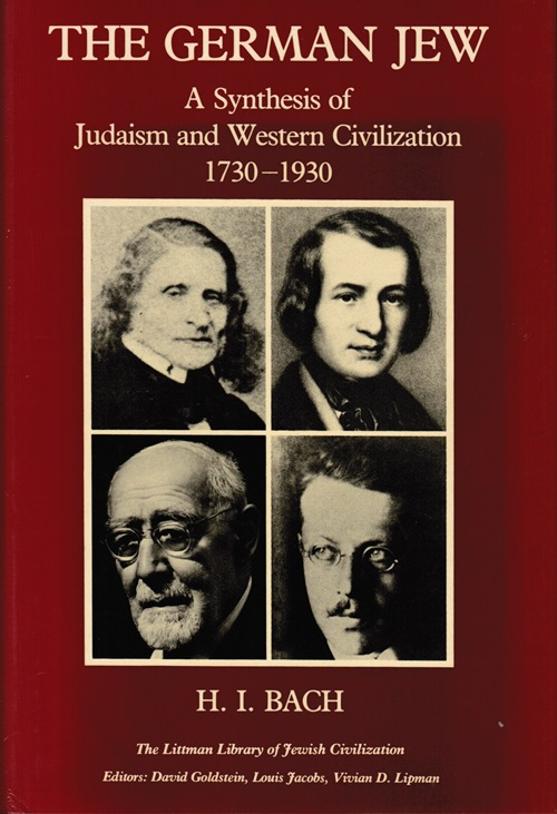 Image for The German Jew: A Synthesis of Judaism and Western Civilization, 1730-1930
