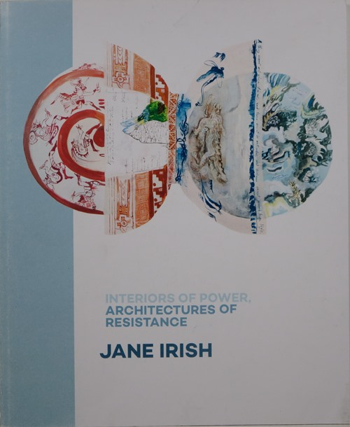 Image for Jane Irish: Interiors of Power, Architectures of Resistance