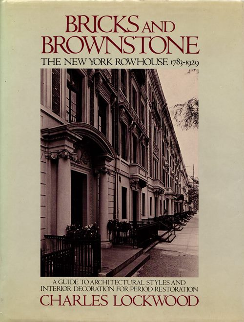 Image for Bricks and Brownstone: The New York Rowhouse 1783-1929 - A Guide to Architectural Styles and Interior Decoration for Period Restoration