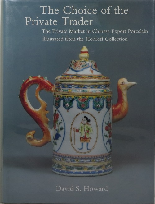 Image for The Choice of the Private Trader: The Private Market in Chinese Export Porcelain illustrated from the Hodroff Collection