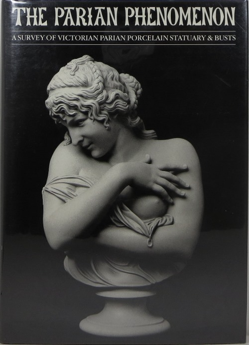 Image for The Parian Phenomenon: A Survey of Victorian Parian Porcelain Statuary & Busts